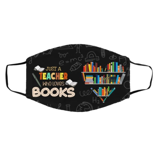 A Books Just A Teacher Who Loves Books Face Mask